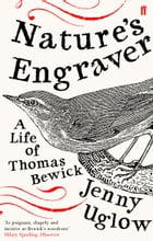 Nature's Engraver: A Life of Thomas Bewick by Jenny Uglow