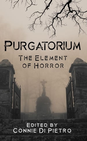 Purgatorium: The Element of Horror by Connie Di Pietro