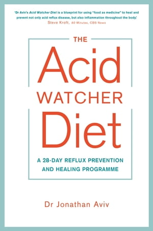 The Acid Watcher Diet A 28-Day Reflux Prevention and Healing Programme