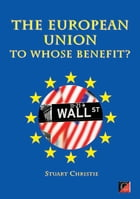 THE EUROPEAN UNION - To Whose Benefit? by Stuart Christie