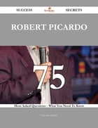 Robert Picardo 75 Success Secrets - 75 Most Asked Questions On Robert Picardo - What You Need To Know
