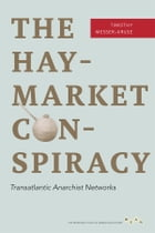The Haymarket Conspiracy: Transatlantic Anarchist Networks by Timothy Messer-Kruse