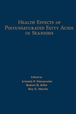 Book Health Effects of Polyunsaturated Fatty Acids in Seafoods by Simopoulos, Artemis P