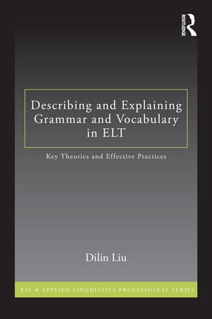 How to Describe Grammar and Vocabulary in ELT Key Theories and Effective Practices