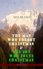 The Man Who Forgot Christmas & The Boy Who Found Christmas (Adventure Classics): The Man Who Forgot Christmas & The Boy Who Found Christmas (Adventure by Max Brand
