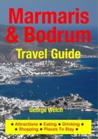 Marmaris & Bodrum Travel Guide: Attractions, Eating, Drinking, Shopping & Places To Stay by George Welch