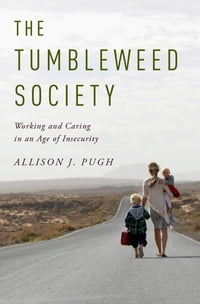 The Tumbleweed Society: Working and Caring in an Age of Insecurity