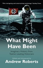 What Might Have Been?: Leading Historians on Twelve 'What Ifs' of History by Introduced Andrew Roberts