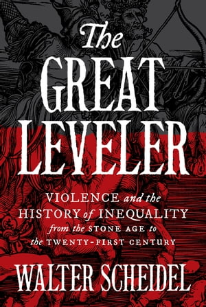 The Great Leveler Violence and the History of Inequality from the Stone Age to the Twenty-First Century
