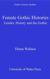 Female Gothic Histories: Gender, History and the Gothic