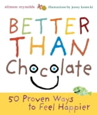 Better Than Chocolate: 50 Proven Ways to Feel Happier by Siimon Reynolds