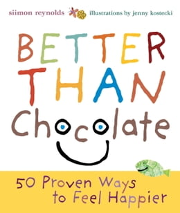 Book Better Than Chocolate: 50 Proven Ways to Feel Happier by Siimon Reynolds