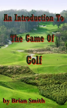 An Introduction To The Game Of Golf