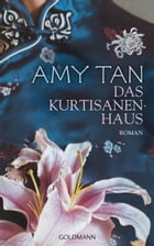 Das Kurtisanenhaus: Roman by Amy Tan