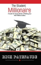 The Student Millionaire: A Guide for Young Adults on Making your FIRST Million Dollars by Rich Patenaude