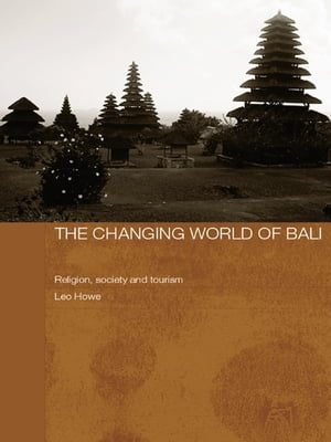 The Changing World of Bali Religion,  Society and Tourism