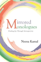 Mirrored Monologues: Finding Joy Through Introspection by Neena Kamal