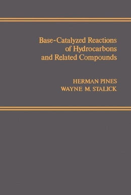 Book Base-Catalyzed Reactions of Hydrocarbons and Related Compounds by Pines, Herman