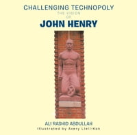 Challenging Technopoly: The Vision of John Henry
