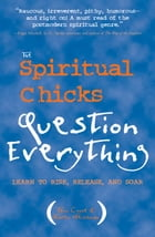 The Spiritual Chicks Question Everything: Learn to Risk, Release, and Soar by Tami Coyne, Karen Weissman