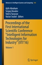 "Proceedings of the First International Scientific Conference ""Intelligent Information Technologies for Industry"" (IITI'16): Volume 1 by Ajith Abraham"