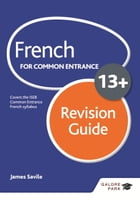 French for Common Entrance 13+ Revision Guide by James Savile