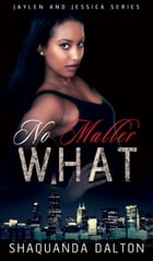 No Matter What by Shaquanda Dalton
