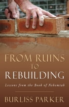 From Ruins to Rebuilding by burliss parker