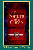 The Nature of a Curse (Volume 2 of The Year of the Red Door) by William Timothy Murray