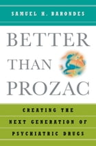 Better than Prozac: Creating the Next Generation of Psychiatric Drugs by Samuel H. Barondes
