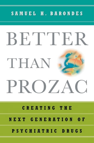 Better than Prozac Creating the Next Generation of Psychiatric Drugs