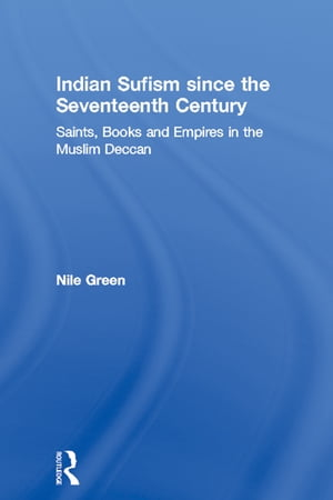 Indian Sufism since the Seventeenth Century Saints,  Books and Empires in the Muslim Deccan