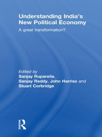 Understanding India's New Political Economy: A Great Transformation?