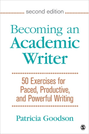 Becoming an Academic Writer 50 Exercises for Paced,  Productive,  and Powerful Writing