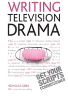 Writing Television Drama: Get Your Scripts Commissioned: Teach Yourself by Nicholas Gibbs