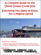 A Complete Guide to the Disney Dream Cruise Ship: Everything You Need to Know For a Magical Sailing by Barb Nefer