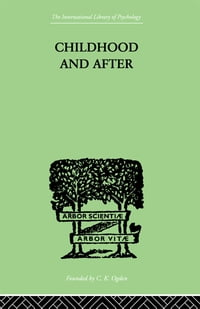 Childhood and After: Some Essays and Clinical Studies