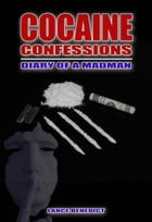 Cocaine Confessions: Diary of a Madman by Lance Benedict