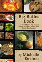 Big Buttes Book: Annotated Dyets Dry Dinner (1599), by Henry Buttes, with Elizabethan Recipes by Michelle Enzinas
