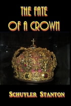 The Fate of a Crown by Schuyler Staunton