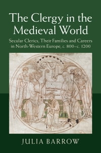 The Clergy in the Medieval World: Secular Clerics, their Families and Careers in North-Western…