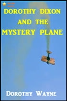 Dorothy Dixon and the Mystery Plane by Dorothy Wayne