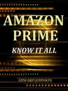 Amazon Prime and Lending Library: Know it all by Edward Johnson