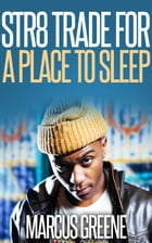 Str8 Trade for a Place to Sleep by Marcus Greene