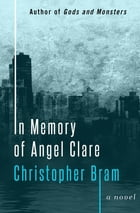 In Memory of Angel Clare: A Novel by Christopher Bram