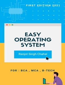 Easy Operating System: First Edition for BCA,MCA And B-Teach