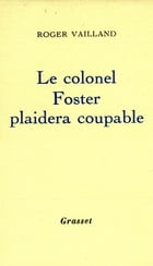 Le colonel Foster plaidera coupable by Roger Vailland