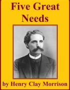 Five Great Needs by Henry Clay Morrison