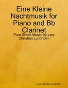 Eine Kleine Nachtmusik for Piano and Bb Clarinet - Pure Sheet Music By Lars Christian Lundholm by Lars Christian Lundholm