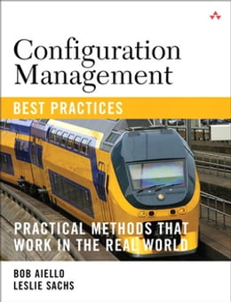 Book Configuration Management Best Practices: Practical Methods that Work in the Real World (Adobe… by Leslie Sachs